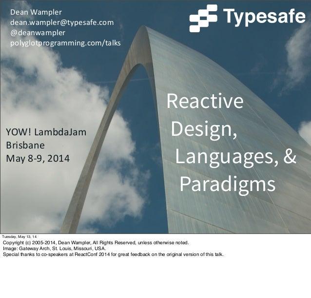 Dean Wampler dean.wampler@typesafe.com @deanwampler polyglotprogramming.com/talks Reactive Design, Languages, & Paradigms...