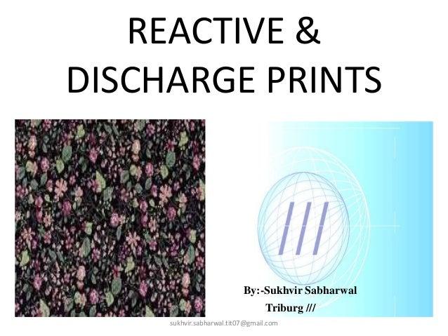 REACTIVE & DISCHARGE PRINTS By:-Sukhvir Sabharwal Triburg /// sukhvir.sabharwal.tit07@gmail.com