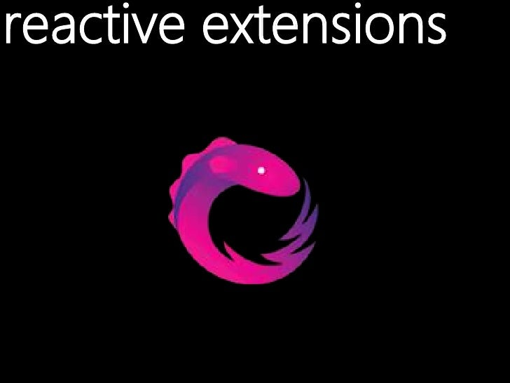 reactive extensions<br />