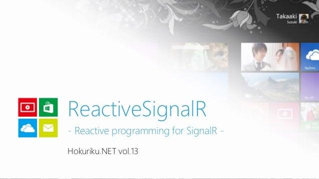 ReactiveSignalR - Reactive programming for SignalR Hokuriku.NET vol.13
