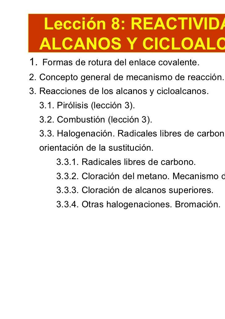 Lección 8: REACTIVIDAD DE  ALCANOS Y CICLOALCANOS1. Formas de rotura del enlace covalente.2. Concepto general de mecanismo...