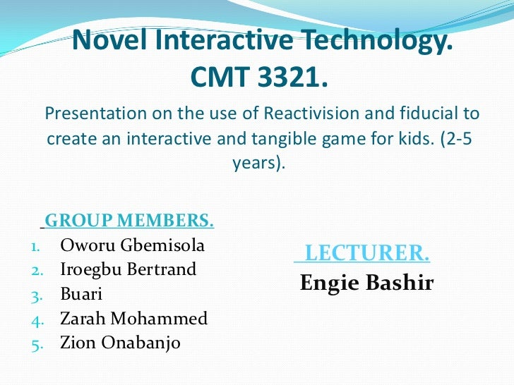 Novel Interactive Technology.CMT 3321. Presentation on the use of Reactivision and fiducial to create an interactive and ...