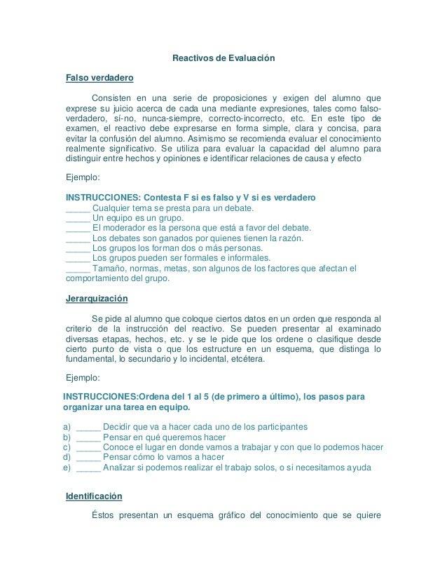 Reactivos de EvaluaciónFalso verdaderoConsisten en una serie de proposiciones y exigen del alumno queexprese su juicio ace...