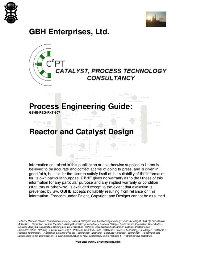 GBH Enterprises, Ltd.  Process Engineering Guide: GBHE-PEG-RXT-807  Reactor and Catalyst Design  Information contained in ...