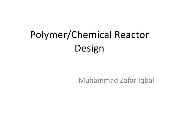 Polymer/Chemical Reactor Design Muhammad Zafar Iqbal