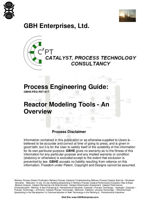 GBH Enterprises, Ltd.  Process Engineering Guide: GBHE-PEG-RXT-817  Reactor Modeling Tools - An Overview Process Disclaime...
