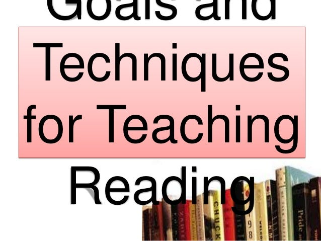 Goals and Techniques for Teaching Reading