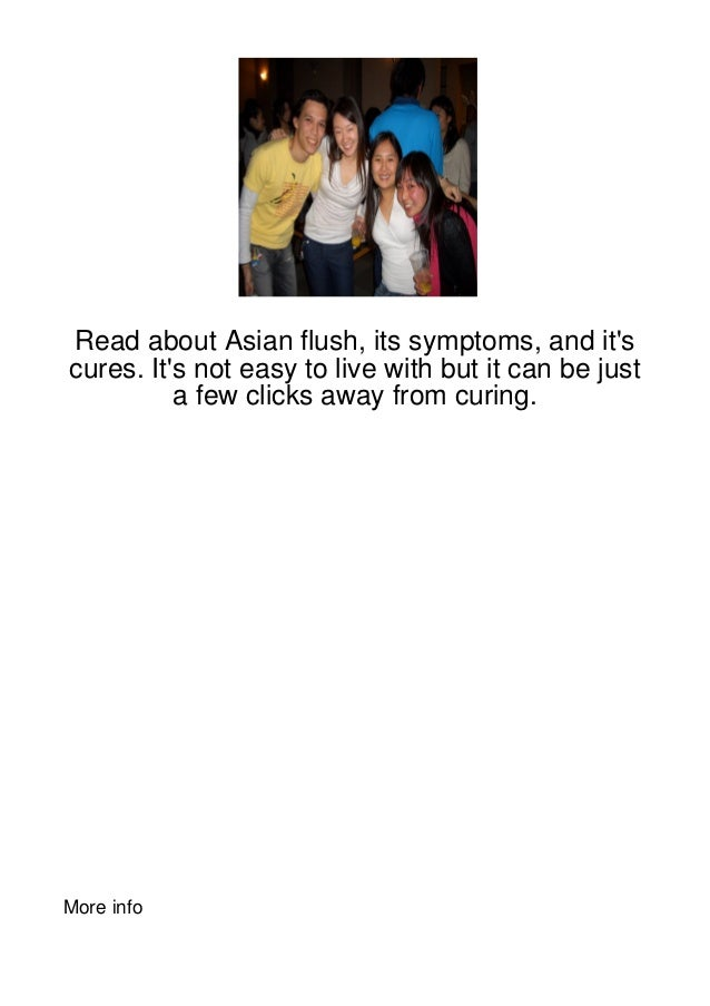 Read about Asian flush, its symptoms, and itscures. Its not easy to live with but it can be just          a few clicks awa...
