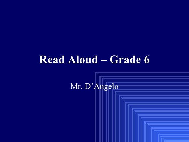 Read Aloud – Grade 6 Mr. D'Angelo