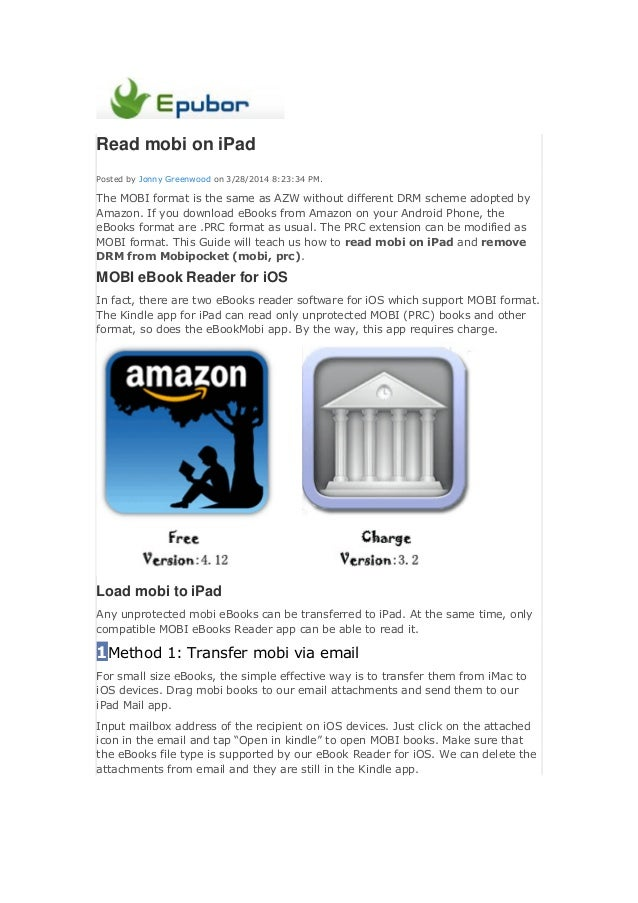 Read mobi on iPad Posted by Jonny Greenwood on 3/28/2014 8:23:34 PM. The MOBI format is the same as AZW without different ...