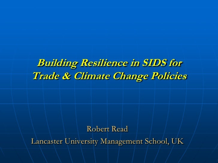 Building Resilience in SIDS forTrade & Climate Change Policies                Robert ReadLancaster University Management S...