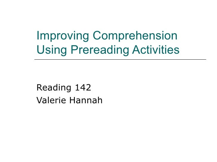 Improving Comprehension Using Prereading Activities Reading 142 Valerie Hannah
