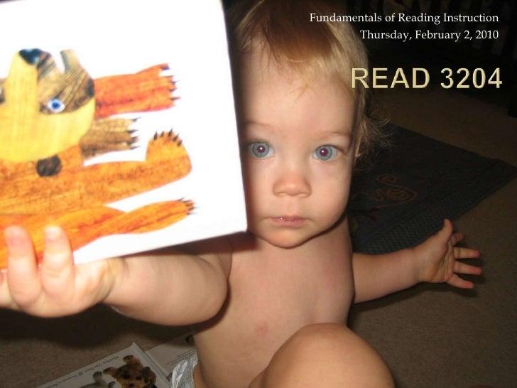 Fundamentals of Reading Instruction<br />Thursday, February 2, 2010<br />READ 3204 <br />