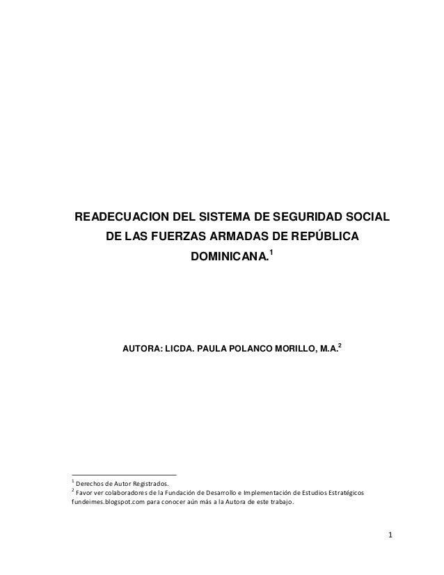 READECUACION DEL SISTEMA DE SEGURIDAD SOCIAL DE LAS FUERZAS ARMADAS DE REPÚBLICA DOMINICANA.1  AUTORA: LICDA. PAULA POLANC...