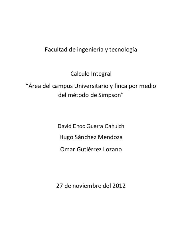 """Facultad de ingeniería y tecnologíaCalculo Integral""""Área del campus Universitario y finca por mediodel método de Simpson""""D..."""