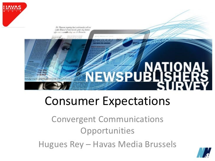 Consumer Expectations  Convergent Communications         OpportunitiesHugues Rey – Havas Media Brussels