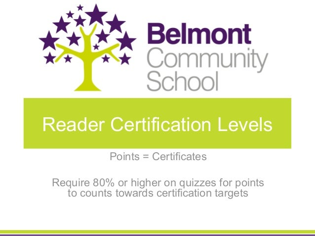 Reader Certification Levels            Points = Certificates Require 80% or higher on quizzes for points   to counts towar...