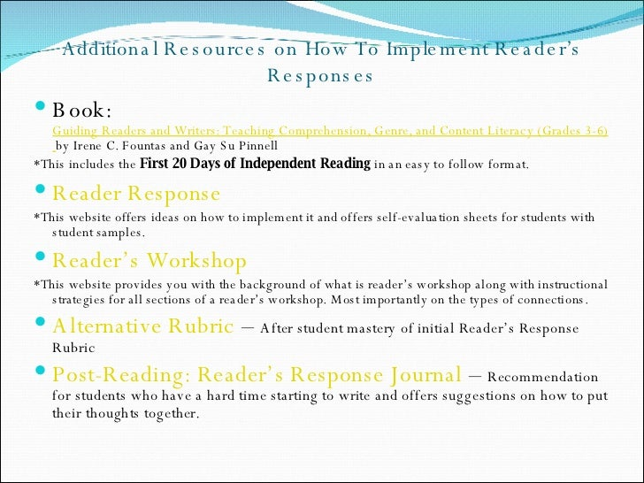how to write a readers response September 2005 professors who wish to force students to not only read assigned texts but to think about them as well may assign reading responses a reading response is an essay about a book, and like any essay, it must argue a thesis.