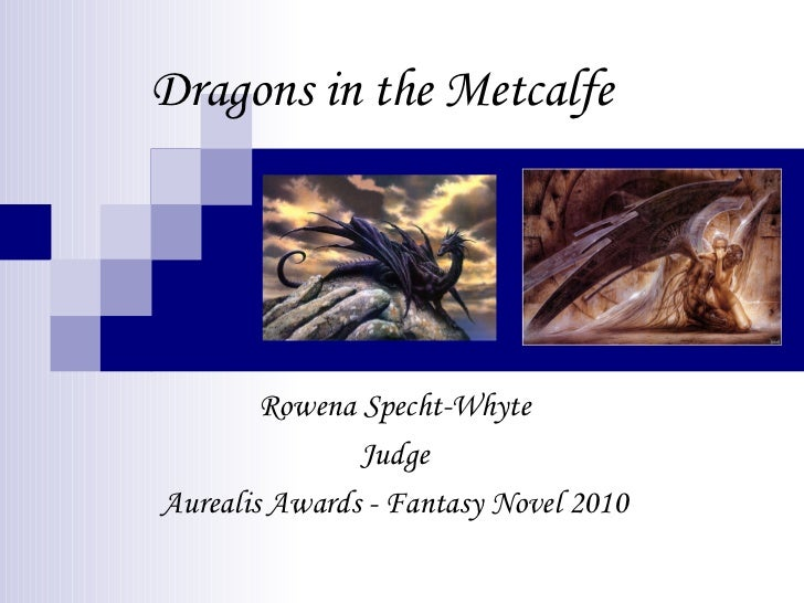 Dragons in the Metcalfe        Rowena Specht-Whyte               JudgeAurealis Awards - Fantasy Novel 2010