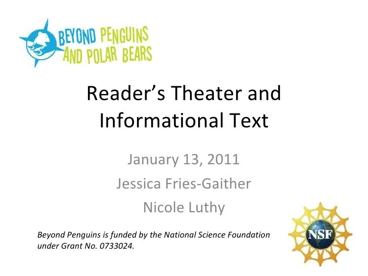 Reader's Theater and Informational Text January 13, 2011 Jessica Fries-Gaither Nicole Luthy Beyond Penguins is funded by t...