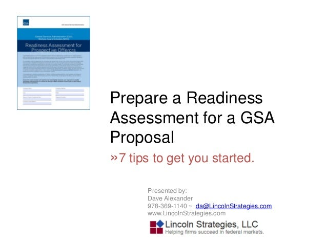 Prepare a Readiness Assessment for a GSA Proposal »7 tips to get you started. Presented by: Dave Alexander 978-369-1140 ~ ...