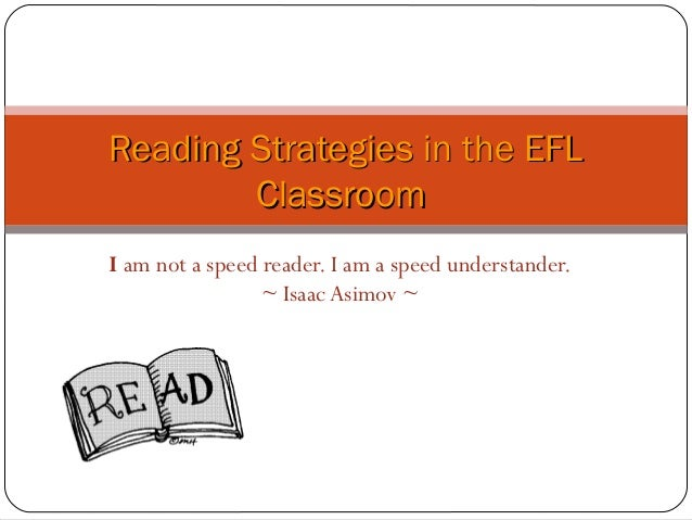 I am not a speed reader. I am a speed understander. ~ Isaac Asimov ~ Reading Strategies in the EFLReading Strategies in th...