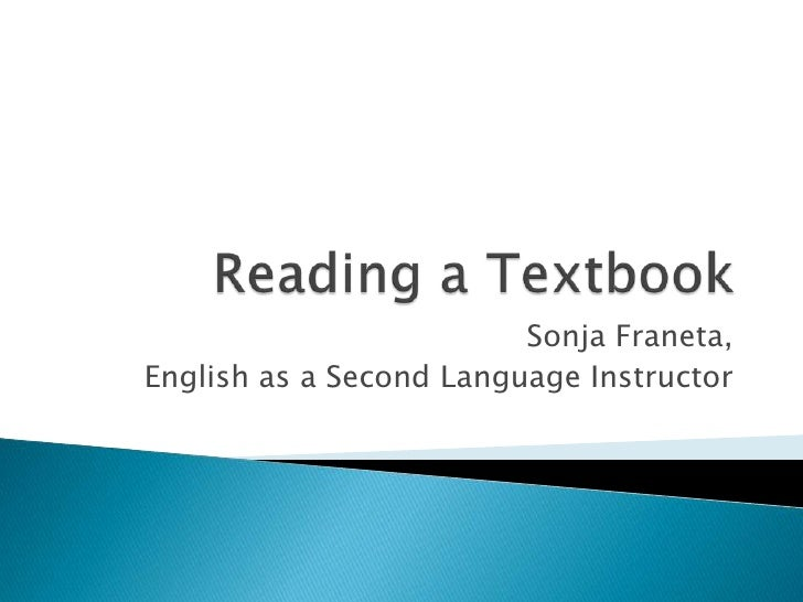 Reading a Textbook<br />Sonja Franeta, <br />English as a Second Language Instructor<br />