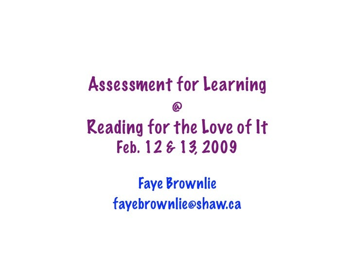 Assessment for Learning            @ Reading for the Love of It     Feb. 12  13, 2009         Faye Brownlie    fayebrownli...