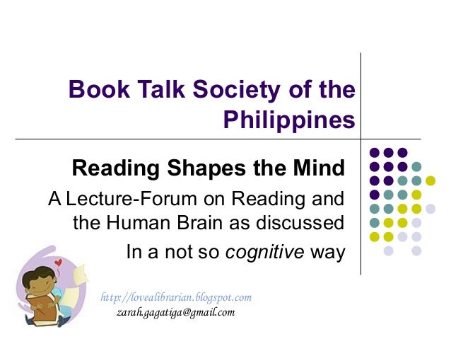 Book Talk Society of the Philippines Reading Shapes the Mind A Lecture-Forum on Reading and the Human Brain as discussed I...