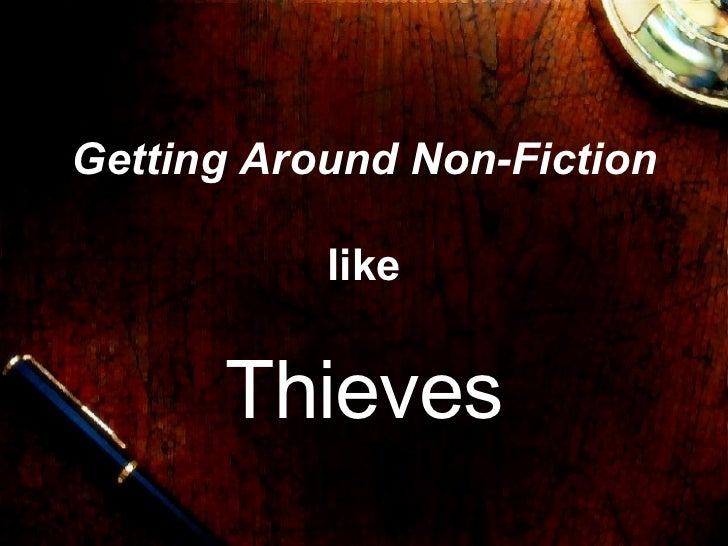 Reading Nonfiction Like Thieves