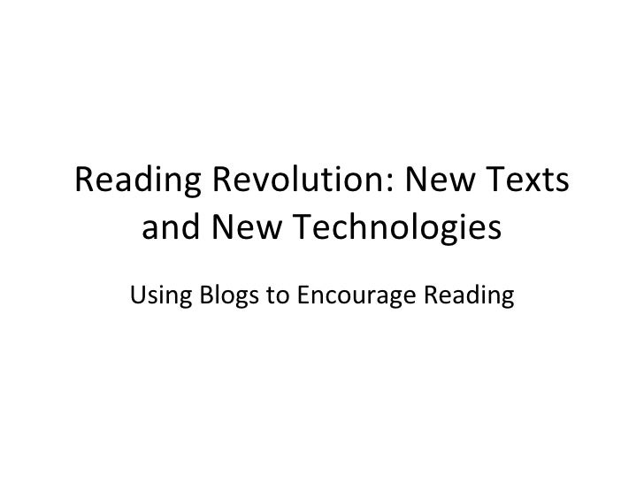 Reading Revolution: New Texts and New Technologies Using Blogs to Encourage Reading