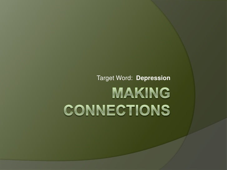 Making connections<br />Target Word:  Depression<br />