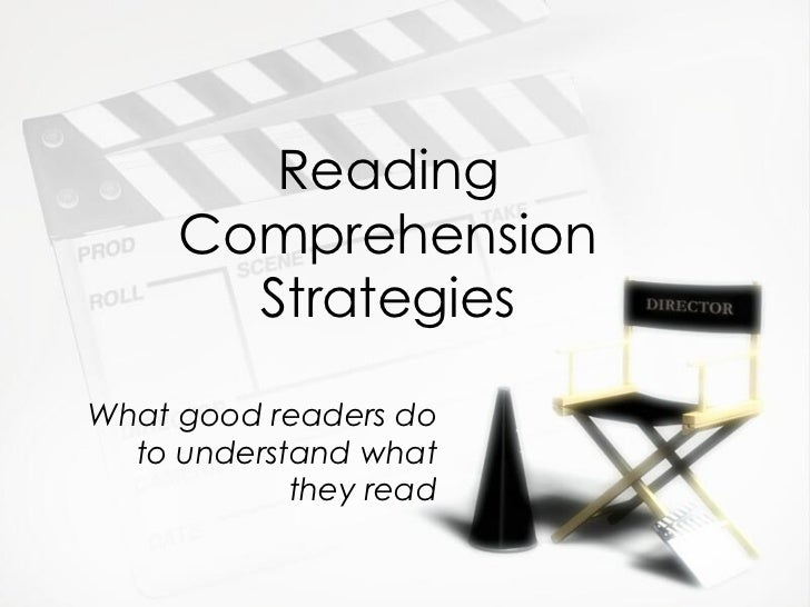 Reading Comprehension Strategies What good readers do to understand what they read