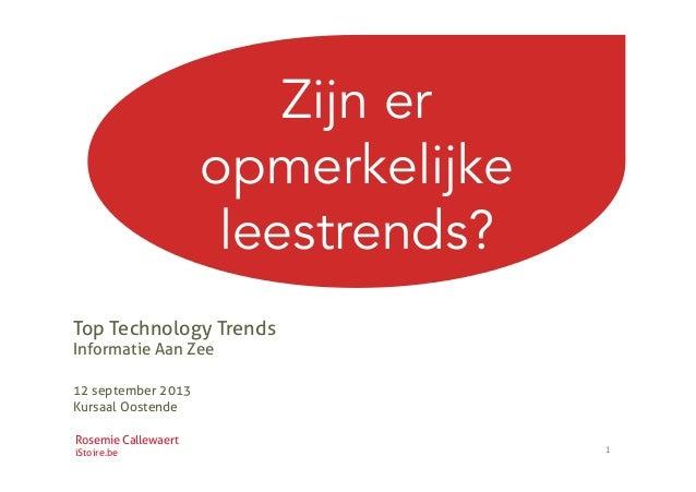 1   Zijn er opmerkelijke leestrends? Top Technology Trends Informatie Aan Zee 12 september 2013 Kursaal Oostende Rosemie...