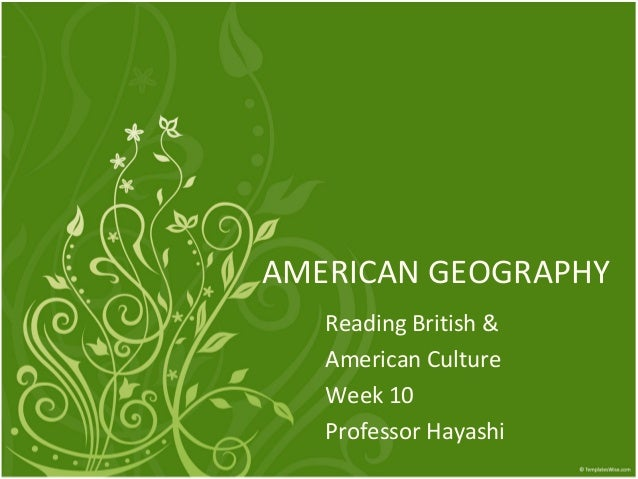 AMERICAN GEOGRAPHY Reading British & American Culture Week 10 Professor Hayashi