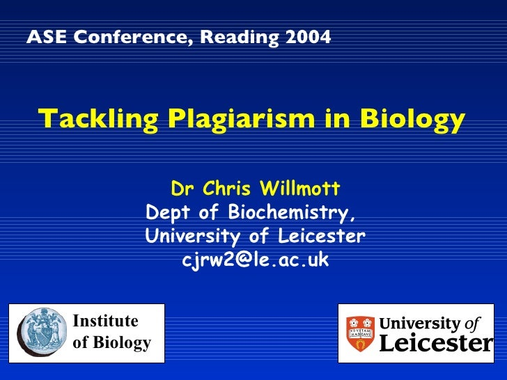 ASE Conference, Reading 2004 Dr Chris Willmott Dept of Biochemistry,  University of Leicester [email_address] Tackling Pla...