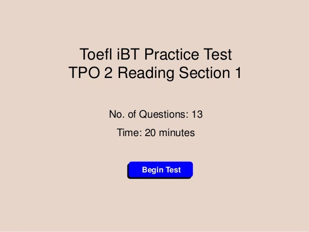 Toefl iBT Practice Test TPO 2 Reading Section 1 No. of Questions: 13 Time: 20 minutes  Begin Test