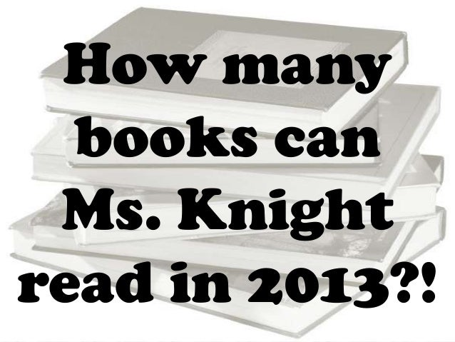 How many books can Ms. Knight read in 2013?!