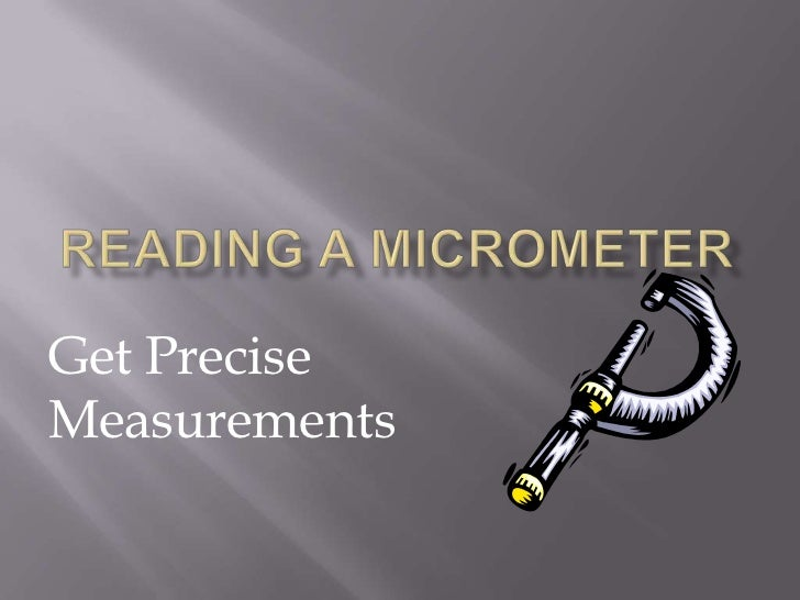 Reading a Micrometer<br />Get Precise Measurements<br />