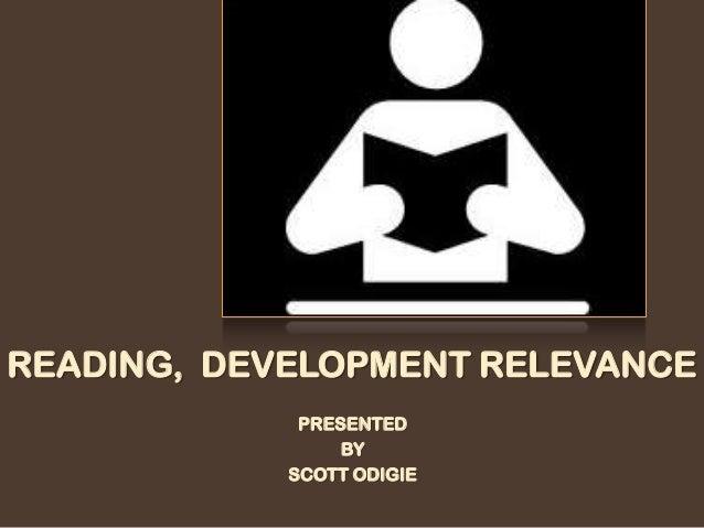 READING, DEVELOPMENT RELEVANCE PRESENTED BY SCOTT ODIGIE