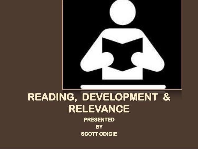 READING, DEVELOPMENT & RELEVANCE PRESENTED BY SCOTT ODIGIE