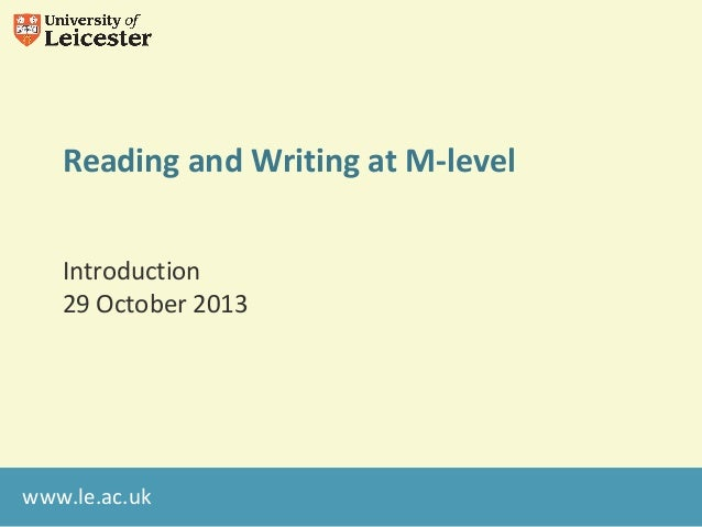 Reading and Writing at M-level Introduction 29 October 2013  www.le.ac.uk