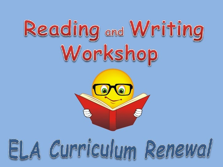 Reading and Writing <br />Workshop<br />ELA Curriculum Renewal<br />