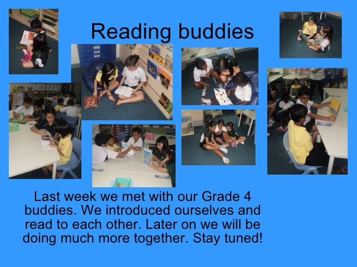 Reading buddies Last week we met with our Grade 4 buddies. We introduced ourselves and read to each other. Later on we wil...