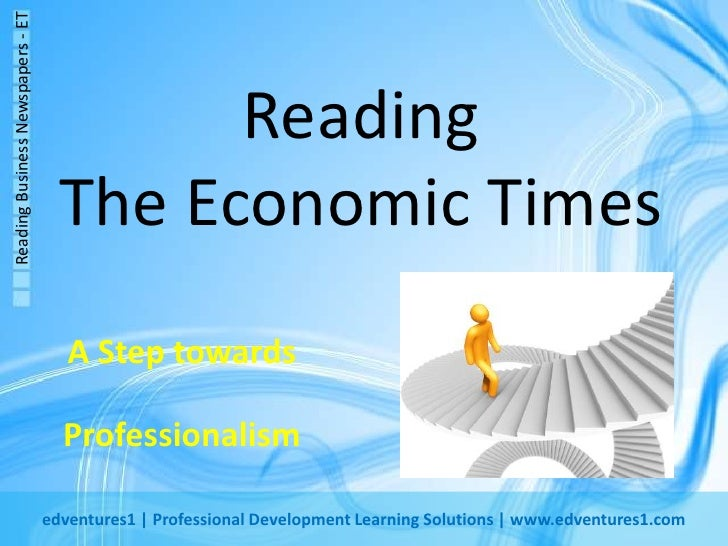 Reading The Economic Times<br />A Step towards Professionalism<br />