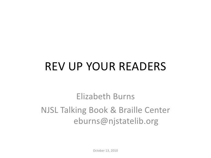 REV UP YOUR READERS<br />Elizabeth Burns<br />NJSL Talking Book & Braille Centereburns@njstatelib.org<br />October 13, 20...