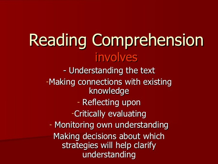 Reading Comprehension  involves <ul><li>- Understanding the text </li></ul><ul><li>Making connections with existing knowle...