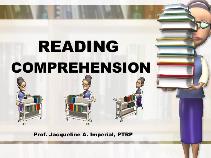 READING  COMPREHENSION Prof. Jacqueline A. Imperial, PTRP