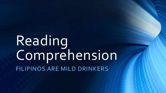 Reading Comprehension FILIPINOS ARE MILD DRINKERS