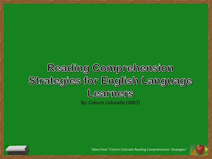 "Reading Comprehension Strategies for English Language Learners<br />By: Colorín Colorado (2007)<br />Taken from ""Colorin C..."